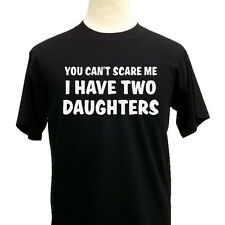 You Can't Scare Me I Have Two Daughters, Funny Men's T-Shirt, Novelty Gift