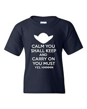 Calm You Shall Keep And Carry On You Must Yes, Hmmmm Youth Kids T-Shirt Tee