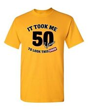 It Took Me 50 Years To Look This Good Funny Humor Novelty DT Adult T-Shirt Tee