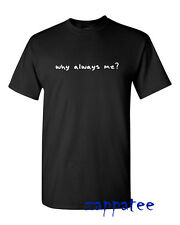 Why Always Me? T Shirt - Black Funny Tee