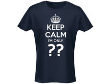 Keep Calm Im Only ?? Personalised Funny Womens Birthday T-Shirt (12 Colours)