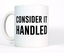 Consider It Handled Ceramic Coffee Mug Scandal TV inspired Olivia Quote Cup