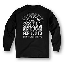 I'm Sorry But I Don't Know Any Words Small Enough - Mens Long Sleeve Tee