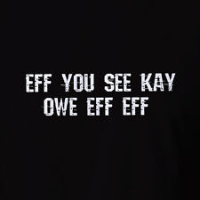 Funny Men's T-shirt Rude Offensive Swearing Eef You See Kay Owe Eff Eff Adult