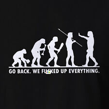 Funny Evolution T-shirts Go Back We F'd Everything Up - Adult Humor R rated