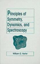 Principles of Symmetry, Dynamics, and Spectroscopy by William G. Harter; 1993 HC