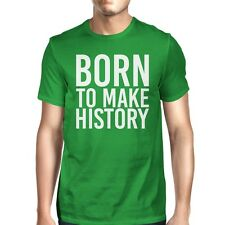 Born To Make History Mans Kelly Green Tee Cute Short Sleeve T-shirt