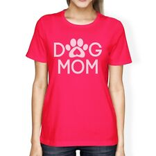 Dog Mom Women's Hot Pink T Shirt Mothers Day Gift Ideas For Her