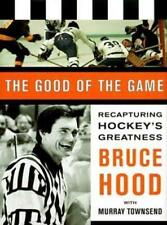 The good of the game : recapturing hockey's greatness by Bruce Hood: Used