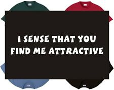 Shirt/Tank - I sense u find me attractive - sexual