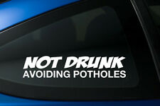 NOT DRUNK AVOIDING POTHOLES Decal Sticker Funny Parody Car Laptop FREE SHIPPING