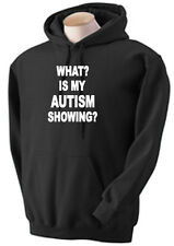 76a. Autism Sweatshirt,Hoodie, What? Is my Autism Showing?