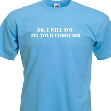 No, I Will Not Fix Your Computer, FUNNY MENS T-SHIRT  8 Colours 6 SIZES.  QUICK