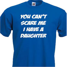 You Can't Scare Me I Have a Daughter  Funny mens T Shirt, 7 COLOURS 6 SIZES .