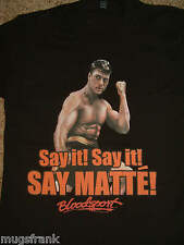 Bloodsport Say It! Say Matte! Jean-Claude Van Damme Frank Dux Shirt