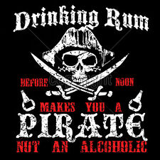 Drinking Rum Before Noon Makes You a Pirate Funny Drinking T shirt S to 6XL Tall