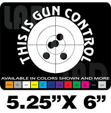 THIS IS GUN CONTROL DECAL S&W GLOCK SPRINGFIELD RUGER COLT