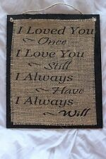 Handmade Burlap Wood Sign. I loved you once, Love you still I always have / will