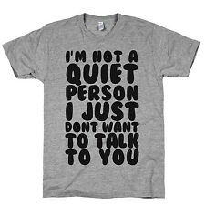 Im Not A Quiet Person I Just Dont Want To Talk To You T-Shirt