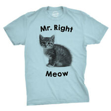 Mr. Right Meow T Shirt Funny Cute Adorable Kitty Cat Person Tee