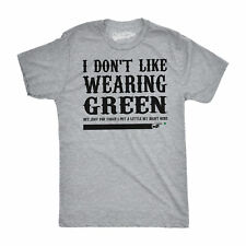 I Don't Like Wearing Green T-Shirt Funny Joke St. Patricks Day Tee