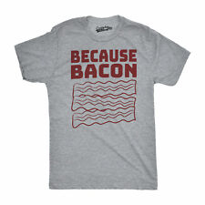 Mens Because Bacon Funny Breakfast Sizzling Food T shirt (Grey)