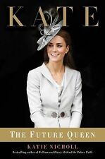 Kate : The Future Queen by Katie Nicholl Hardcover Middleton Prince William NEW
