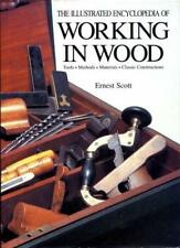 The Illustrated Encyclopedia of Working in Wood: Tools, Methods, Materials, Cla