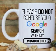 DO NOT CONFUSE YOUR GOOGLE SEARCH WITH MY MUSIC DEGREE COFFEE MUG TEA CUP GIFT