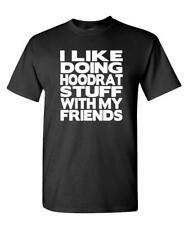 I LIKE DOING HOODRAT STUFF WITH MY FRIENDS - Cotton Unisex T-Shirt