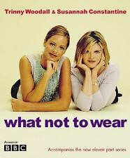 What Not to Wear by Trinny Woodall /Susannah Constantine (2002, FREE SHIP NO TAX