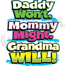 Daddy Won't Mommy Might Grandma Will  T Shirt Kids Sizes Infant Tee