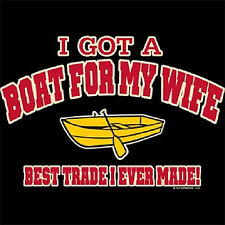 GOT A BOAT FOR MY WIFE.......T SHIRT  MANY COLORS
