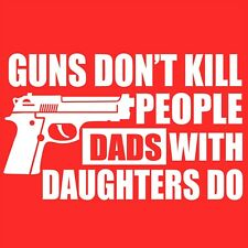 Funny Fathers Day T Shirt Guns Dont Kill Dads with Daughters S to 6XL and Tall