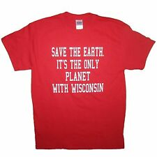 save the earth its the only planet with wisconsin t shirt funny badgers state