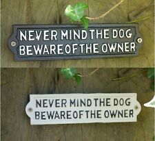 Black/White Cast Iron Metal Sign/Plaque Never Mind The Dog Beware Of The Owner
