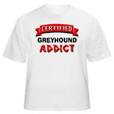 Greyhound Certified Addict Dog Lover T-Shirt-Sizes Small through 5XL