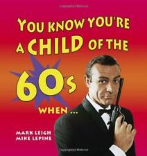 You Know Youre a Child of the 60s When - Mark Leigh - Good - Hardcover