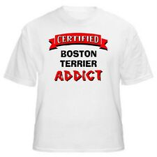 Boston Terrier Certified Addict Dog Lover T-Shirt -Sizes Small through 5XL