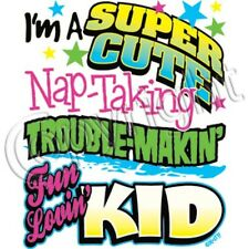 I'm a Super Cute Nap Takin' Trouble Makin'  Kid T Shirt  Youth Baby Sizes Neon