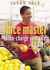 The Juice Master: Turbo-charge Your Life in 14 Days By Jason Vale