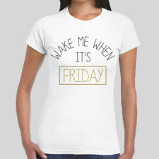 Wake Me When It's Friday T SHIRT Womens Weekend Tee Girls S-2XL New