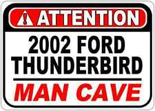 2002 02 FORD THUNDERBIRD Attention Man Cave Aluminum Street Sign