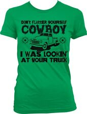Dont Flatter Yourself Cowboy I Was Looking At Your Truck Flirty Juniors T-shirt
