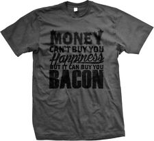 Money Cant Buy You Happiness But It Can Buy You Bacon Funny Mens T-shirt