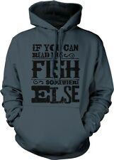 If You Can Read This Fish Somewhere Else Fishing Fisherman Humor Hoodie Pullover