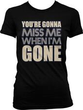 You're Going To Miss Me When I'm Gone Music Lyrics Sayings Juniors T-shirt
