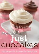 Betty Crocker Cooking Ser.: Betty Crocker Just Cupcakes : 100 Recipes for the...