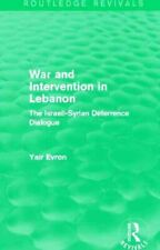 War and Intervention in Lebanon: The Israeli-Syrian Deterrence Dialogue by...