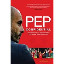 Pep Confidential: The Inside Story of Pep Guardiola?s First Season at Bayern Mun